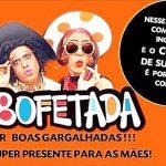 """Promoção especial no Dia das Mães para curtir """"A Bofetada"""""""