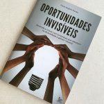 Saiba mais sobre Oportunidades Invisíveis, de Paulo Rogério Nunes
